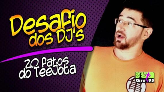 Desafio dos DJ's – 20 Fatos sobre o DJTeeJota