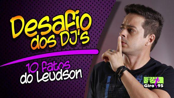 GIRO95 – 10 Fatos do DJ Leudson