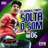 DJ Rodrigo Campos Solta o Som Vol 06
