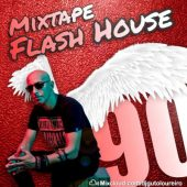 Flash House 90 – Mixtape