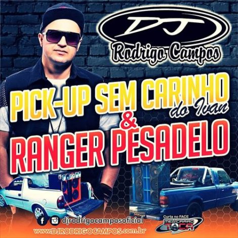 Pick Up Sem Carinho Do Ivan e Ranger Pesadelo